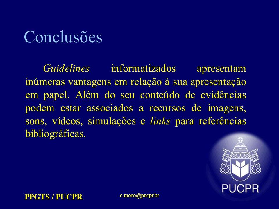 PPGTS / PUCPR c.moro@pucpr.br Conclusões Guidelines informatizados apresentam inúmeras vantagens em relação à sua apresentação em papel. Além do seu c