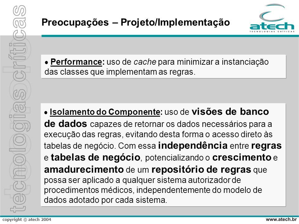 copyright © atech 2004 Preocupações – Projeto/Implementação Performance: uso de cache para minimizar a instanciação das classes que implementam as reg