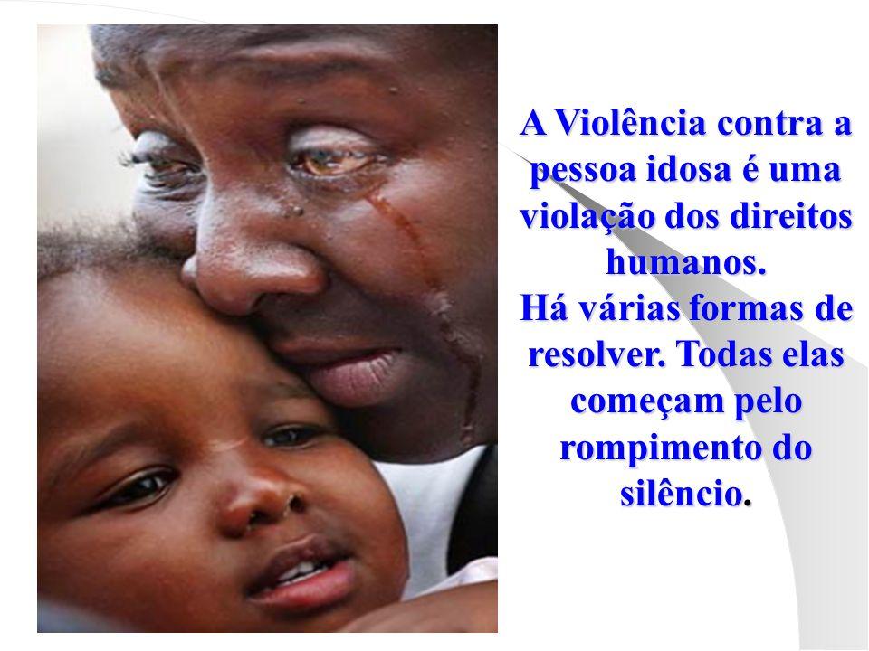 A Violência contra a pessoa idosa é uma violação dos direitos humanos. Há várias formas de resolver. Todas elas começam pelo rompimento do silêncio.