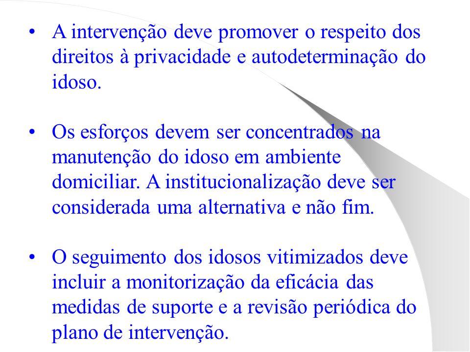 A intervenção deve promover o respeito dos direitos à privacidade e autodeterminação do idoso. Os esforços devem ser concentrados na manutenção do ido