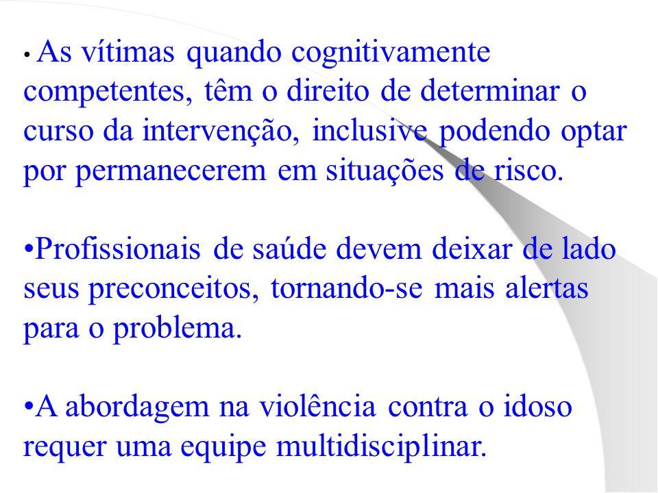 As vítimas quando cognitivamente competentes, têm o direito de determinar o curso da intervenção, inclusive podendo optar por permanecerem em situaçõe