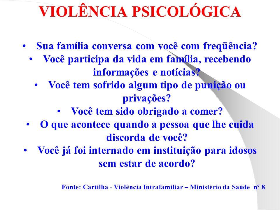 VIOLÊNCIA PSICOLÓGICA Sua família conversa com você com freqüência? Você participa da vida em família, recebendo informações e notícias? Você tem sofr