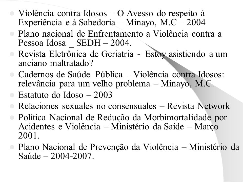 Violência contra Idosos – O Avesso do respeito à Experiência e à Sabedoria – Minayo, M.C – 2004 Plano nacional de Enfrentamento a Violência contra a P