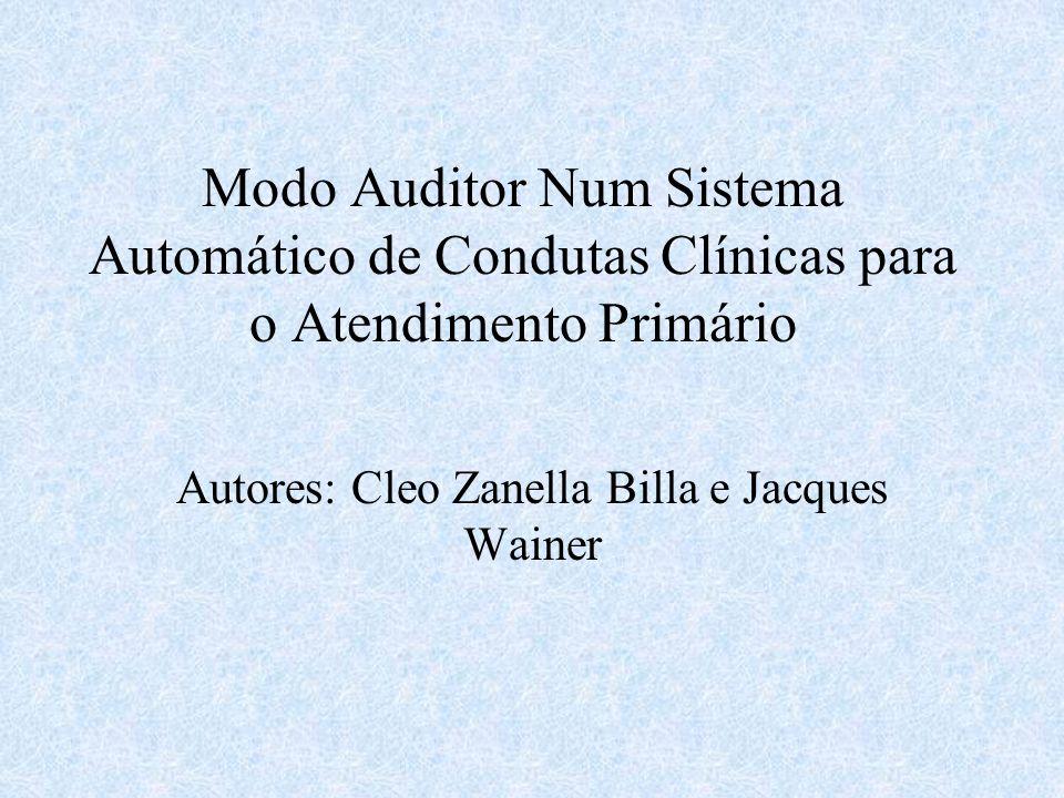 Modo Auditor Num Sistema Automático de Condutas Clínicas para o Atendimento Primário Autores: Cleo Zanella Billa e Jacques Wainer