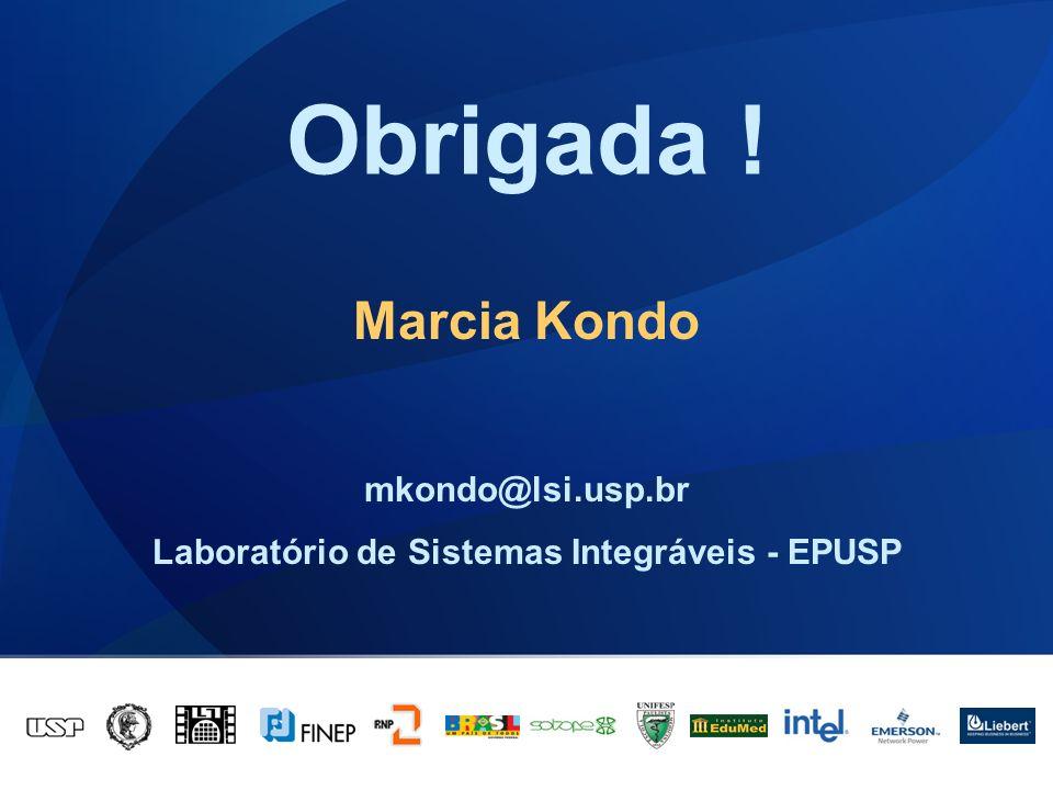 Marcia Kondo mkondo@lsi.usp.br Laboratório de Sistemas Integráveis - EPUSP Obrigada !