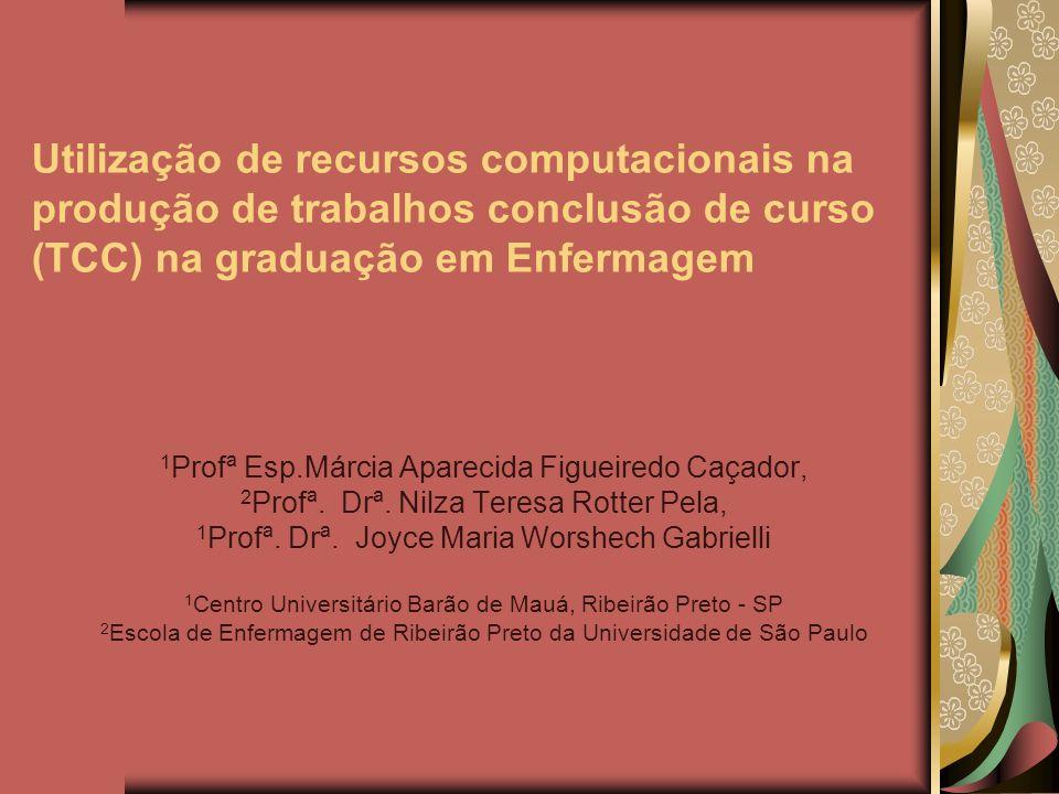 Utilização de recursos computacionais na produção de trabalhos conclusão de curso (TCC) na graduação em Enfermagem 1 Profª Esp.Márcia Aparecida Figuei