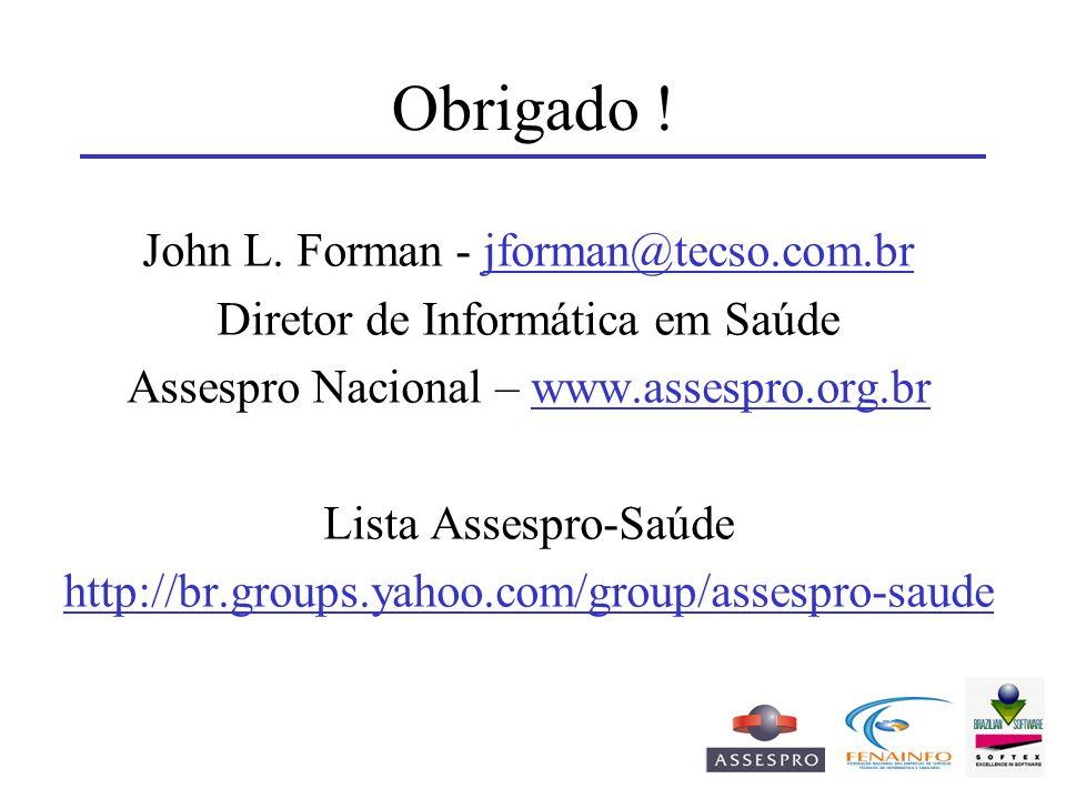 Obrigado ! John L. Forman - jforman@tecso.com.brjforman@tecso.com.br Diretor de Informática em Saúde Assespro Nacional – www.assespro.org.brwww.assesp