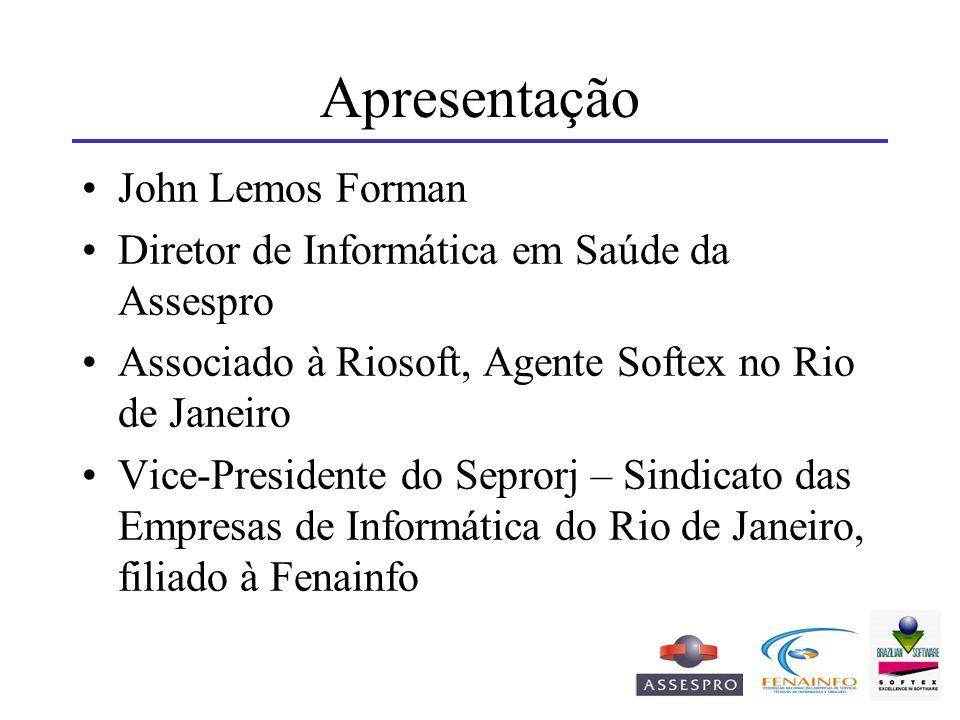 Apresentação John Lemos Forman Diretor de Informática em Saúde da Assespro Associado à Riosoft, Agente Softex no Rio de Janeiro Vice-Presidente do Sep