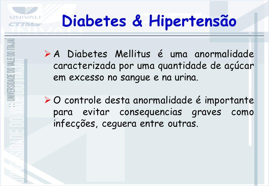 Diabetes & Hipertensão A Diabetes Mellitus é uma anormalidade caracterizada por uma quantidade de açúcar em excesso no sangue e na urina.