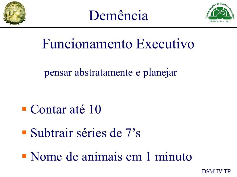 Demência DSM IV TR Funcionamento Executivo pensar abstratamente e planejar Contar até 10 Subtrair séries de 7s Nome de animais em 1 minuto