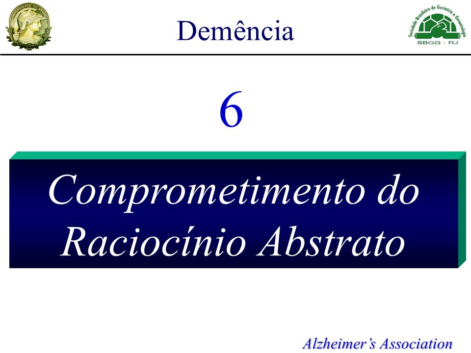 Demência 6 Comprometimento do Raciocínio Abstrato Alzheimers Association
