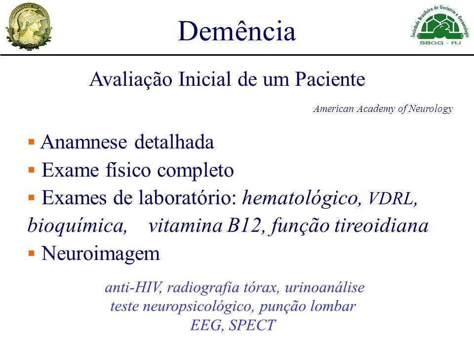 Demência Avaliação Inicial de um Paciente Anamnese detalhada Exame físico completo Exames de laboratório: hematológico, VDRL, bioquímica, vitamina B12