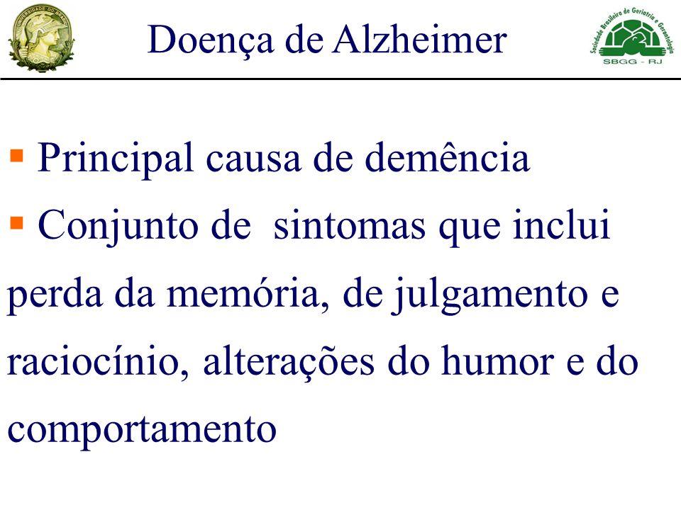 Principal causa de demência Conjunto de sintomas que inclui perda da memória, de julgamento e raciocínio, alterações do humor e do comportamento Doenç