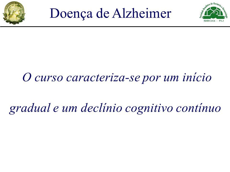 O curso caracteriza-se por um início gradual e um declínio cognitivo contínuo Doença de Alzheimer