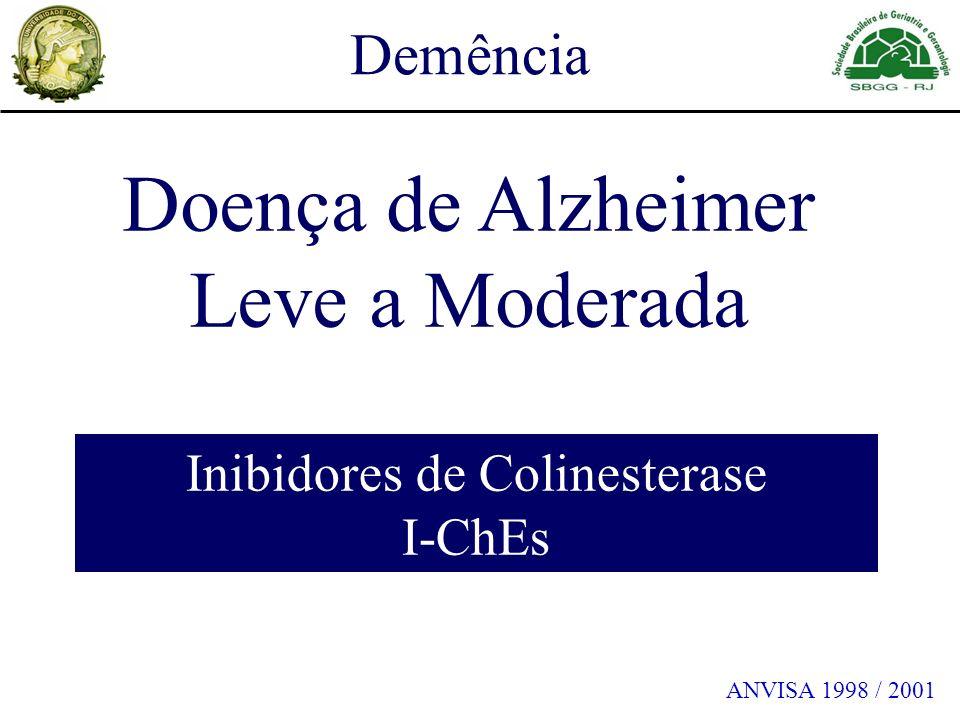 Doença de Alzheimer Leve a Moderada Inibidores de Colinesterase I-ChEs ANVISA 1998 / 2001 Demência