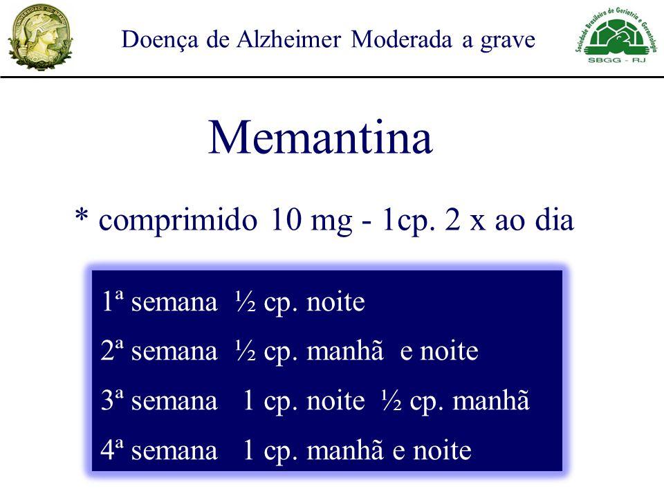 Doença de Alzheimer Moderada a grave * comprimido 10 mg - 1cp. 2 x ao dia 1ª semana ½ cp. noite 2ª semana ½ cp. manhã e noite 3ª semana 1 cp. noite ½