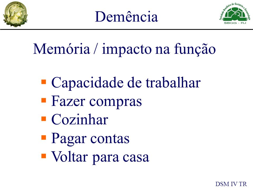 Memória / impacto na função Demência DSM IV TR Capacidade de trabalhar Fazer compras Cozinhar Pagar contas Voltar para casa