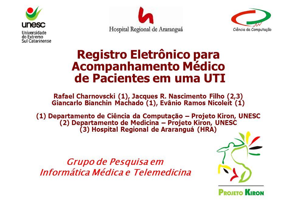 Grupo de Pesquisa em Informática Médica e Telemedicina Registro Eletrônico para Acompanhamento Médico de Pacientes em uma UTI Rafael Charnovscki (1),