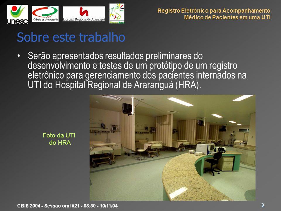 Registro Eletrônico para Acompanhamento Médico de Pacientes em uma UTI 2 CBIS 2004 - Sessão oral #21 - 08:30 - 10/11/04 Sobre este trabalho Serão apre