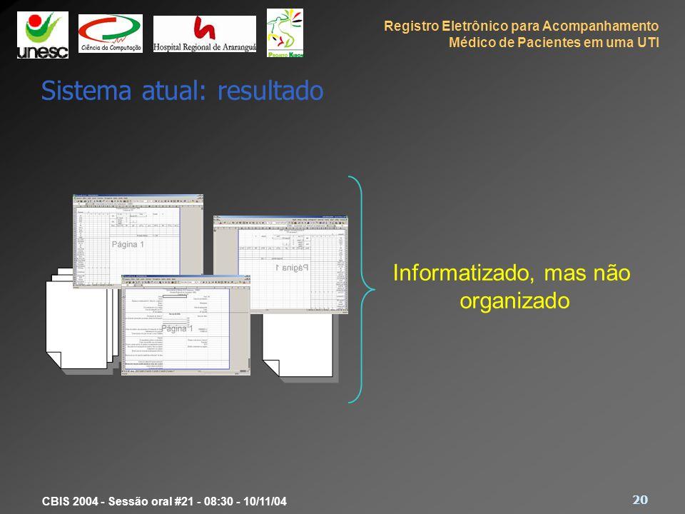 Registro Eletrônico para Acompanhamento Médico de Pacientes em uma UTI 20 CBIS 2004 - Sessão oral #21 - 08:30 - 10/11/04 Sistema atual: resultado Info