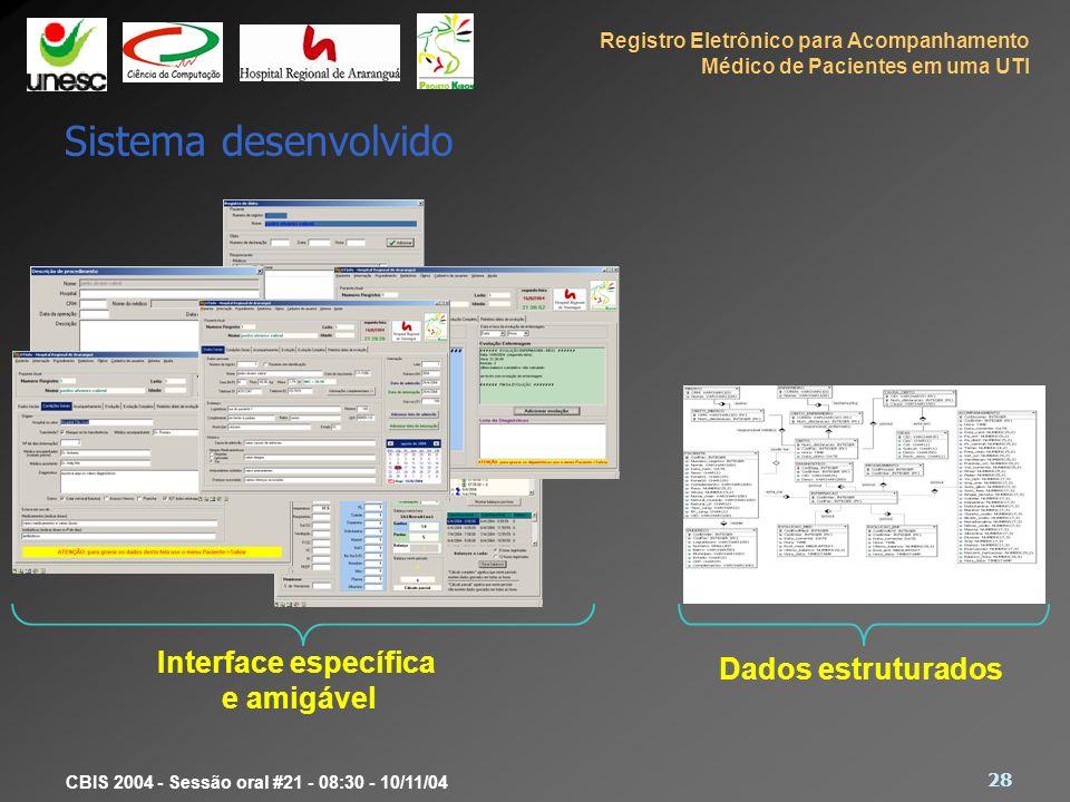 Registro Eletrônico para Acompanhamento Médico de Pacientes em uma UTI 28 CBIS 2004 - Sessão oral #21 - 08:30 - 10/11/04 Sistema desenvolvido Interfac