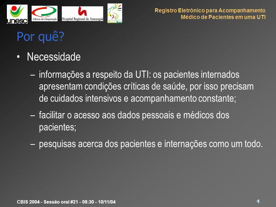 Registro Eletrônico para Acompanhamento Médico de Pacientes em uma UTI 4 CBIS 2004 - Sessão oral #21 - 08:30 - 10/11/04 Por quê? Necessidade –informaç