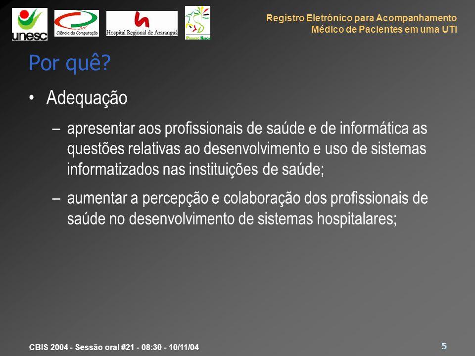 Registro Eletrônico para Acompanhamento Médico de Pacientes em uma UTI 5 CBIS 2004 - Sessão oral #21 - 08:30 - 10/11/04 Por quê? Adequação –apresentar