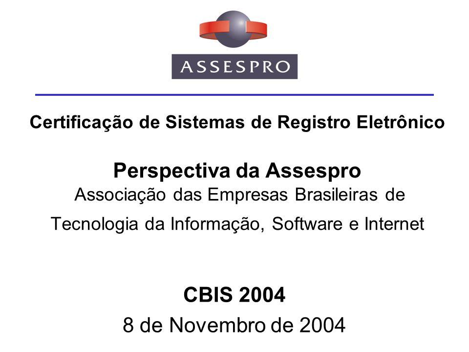 Certificação de Sistemas de Registro Eletrônico Perspectiva da Assespro Associação das Empresas Brasileiras de Tecnologia da Informação, Software e In