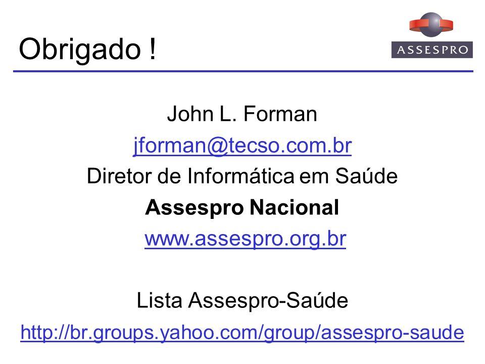 Obrigado ! John L. Forman jforman@tecso.com.br Diretor de Informática em Saúde Assespro Nacional www.assespro.org.br Lista Assespro-Saúde http://br.gr