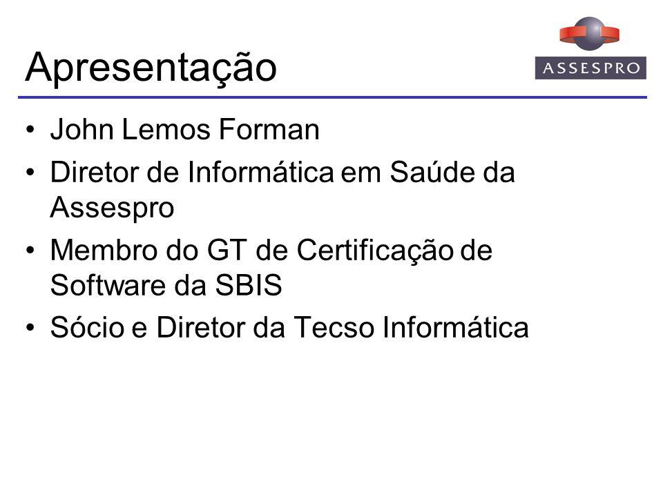 Apresentação John Lemos Forman Diretor de Informática em Saúde da Assespro Membro do GT de Certificação de Software da SBIS Sócio e Diretor da Tecso I