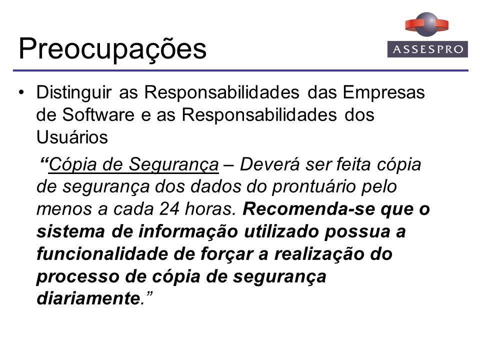 Preocupações Distinguir as Responsabilidades das Empresas de Software e as Responsabilidades dos Usuários Cópia de Segurança – Deverá ser feita cópia