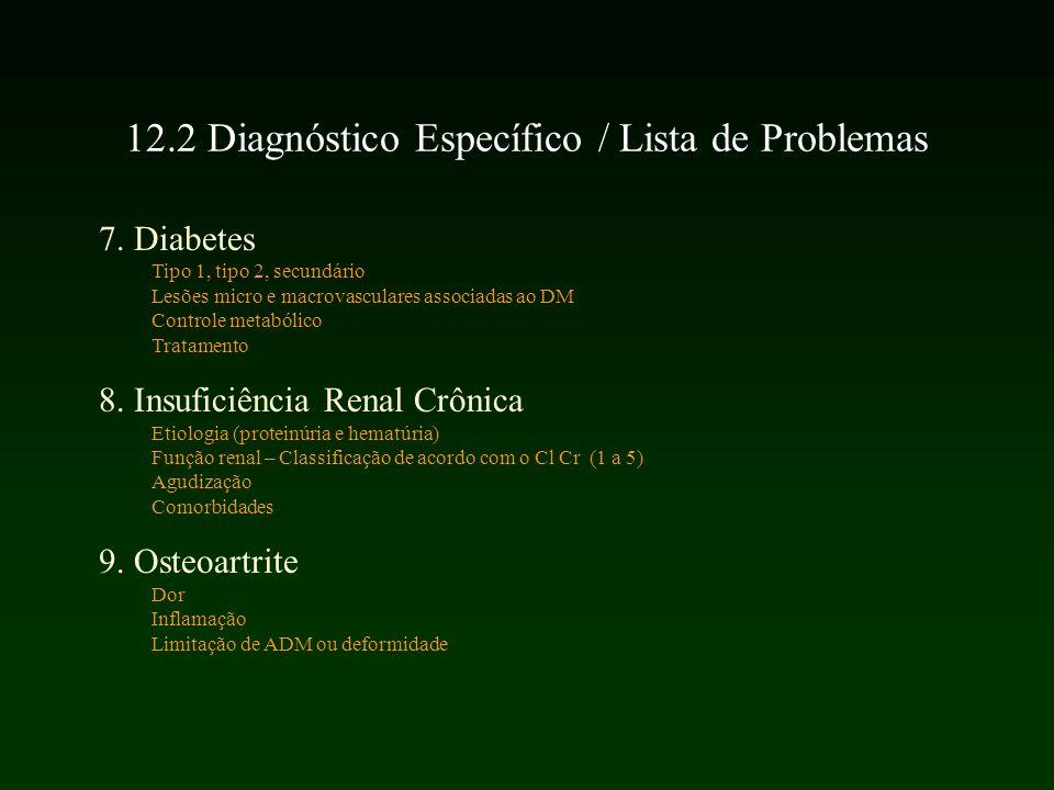 7. Diabetes Tipo 1, tipo 2, secundário Lesões micro e macrovasculares associadas ao DM Controle metabólico Tratamento 8. Insuficiência Renal Crônica E