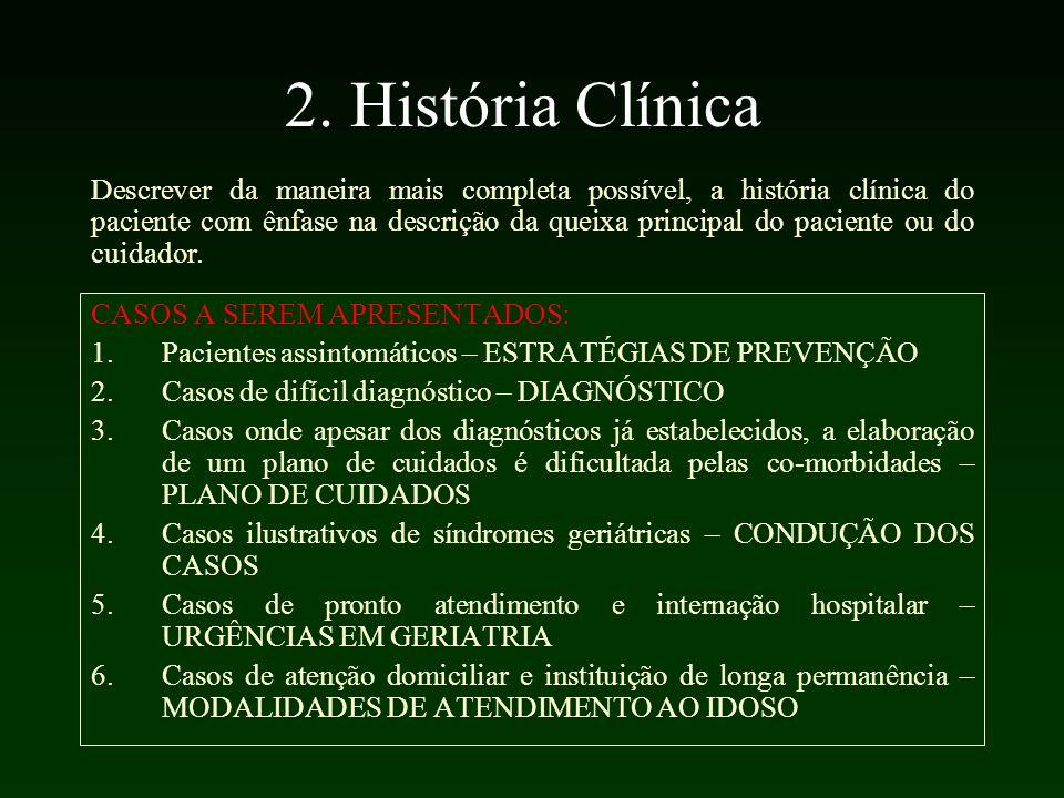 2. História Clínica CASOS A SEREM APRESENTADOS: 1.Pacientes assintomáticos – ESTRATÉGIAS DE PREVENÇÃO 2.Casos de difícil diagnóstico – DIAGNÓSTICO 3.C
