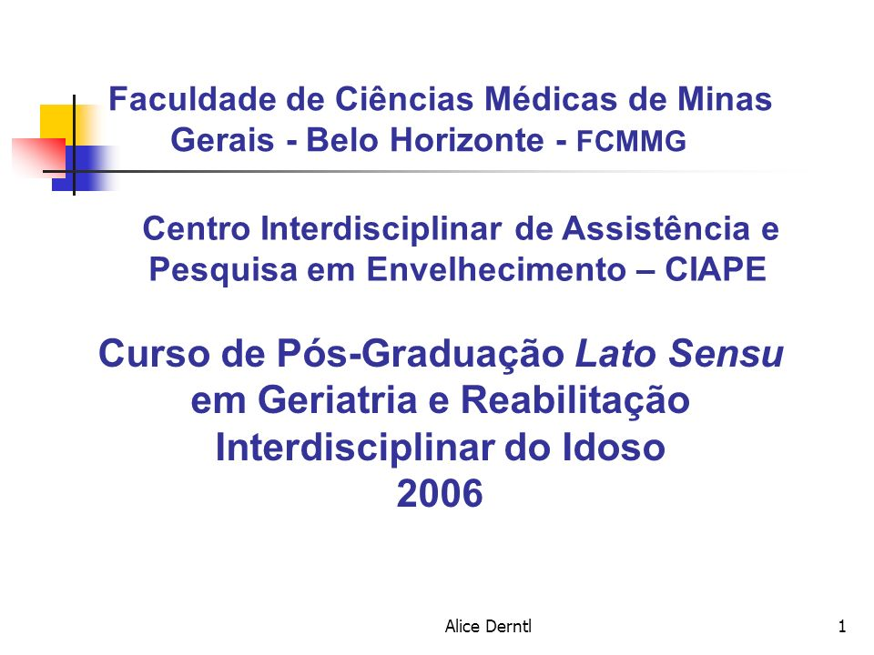 Alice Derntl1 Faculdade de Ciências Médicas de Minas Gerais - Belo Horizonte - FCMMG Centro Interdisciplinar de Assistência e Pesquisa em Envelhecimen