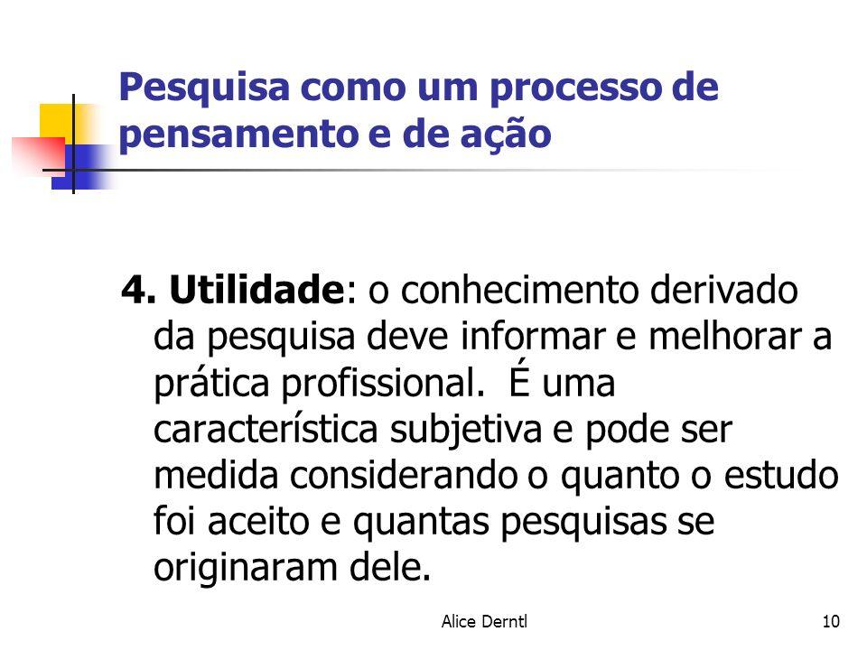 Alice Derntl10 Pesquisa como um processo de pensamento e de ação 4. Utilidade: o conhecimento derivado da pesquisa deve informar e melhorar a prática