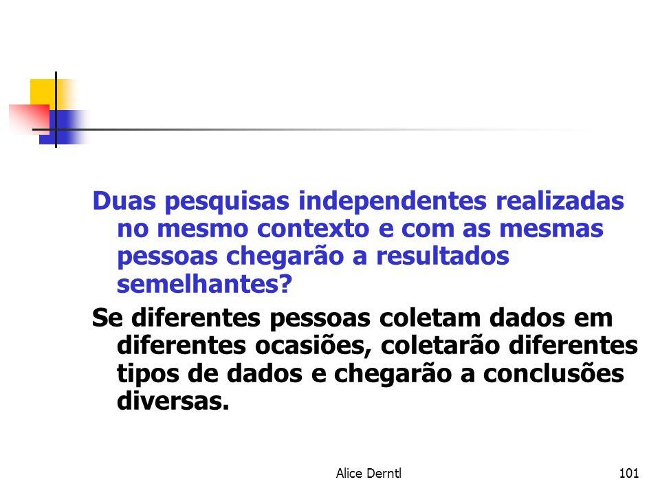 Alice Derntl101 Duas pesquisas independentes realizadas no mesmo contexto e com as mesmas pessoas chegarão a resultados semelhantes? Se diferentes pes