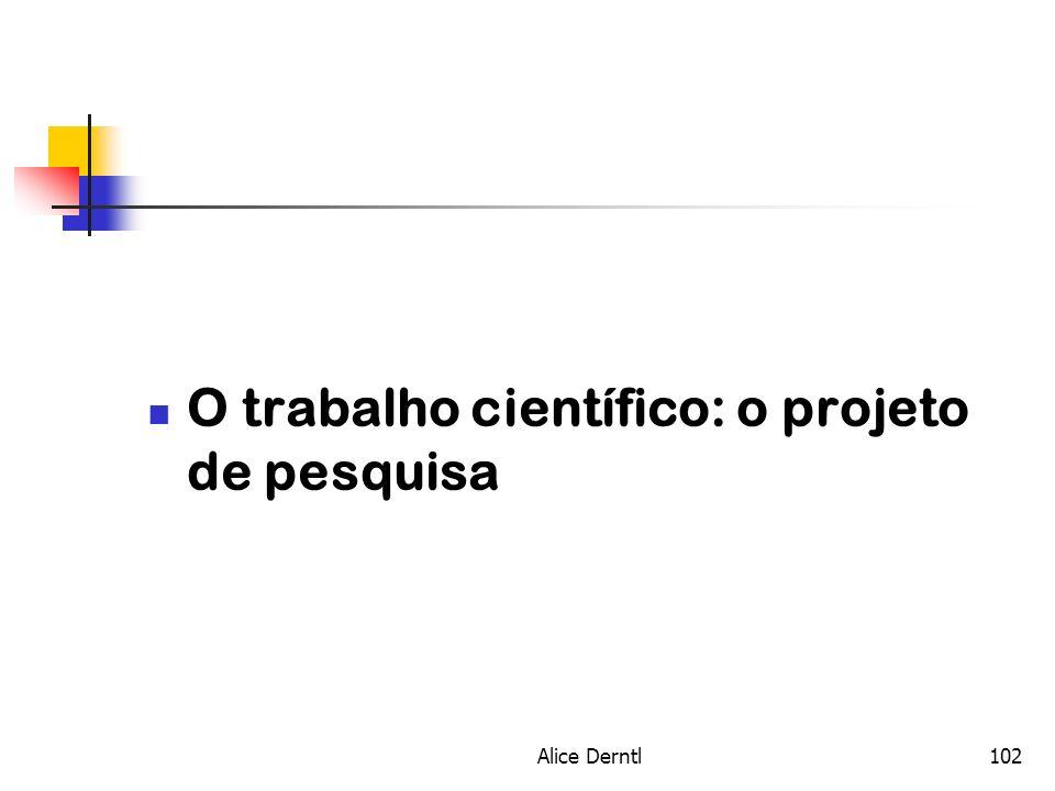 Alice Derntl102 O trabalho científico: o projeto de pesquisa