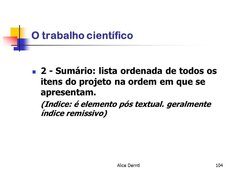 Alice Derntl104 O trabalho científico 2 - Sumário: lista ordenada de todos os itens do projeto na ordem em que se apresentam. (Indice: é elemento pós