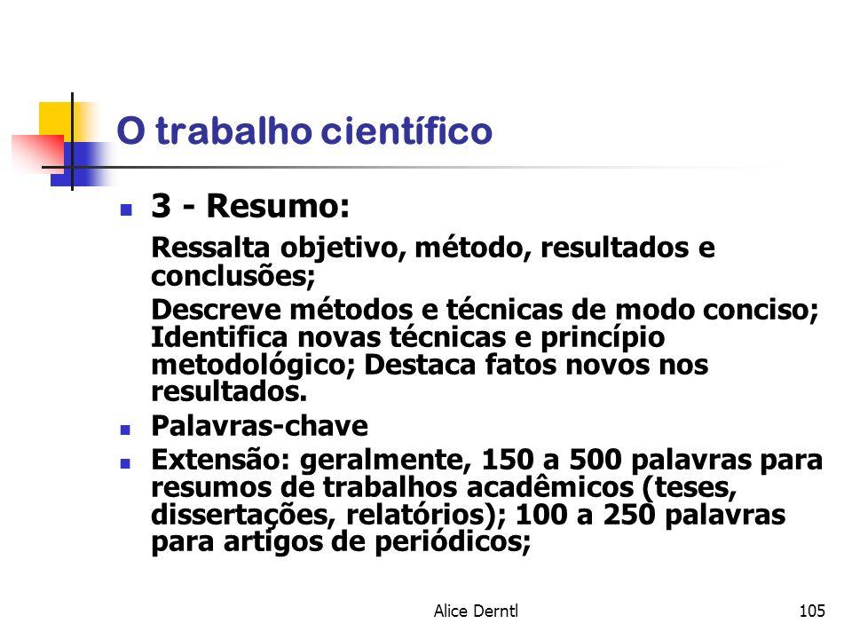 Alice Derntl105 O trabalho científico 3 - Resumo: Ressalta objetivo, método, resultados e conclusões; Descreve métodos e técnicas de modo conciso; Ide