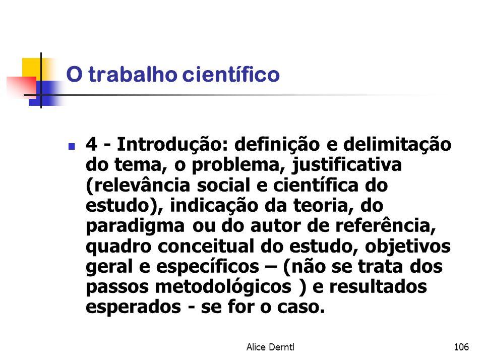 Alice Derntl106 O trabalho científico 4 - Introdução: definição e delimitação do tema, o problema, justificativa (relevância social e científica do es