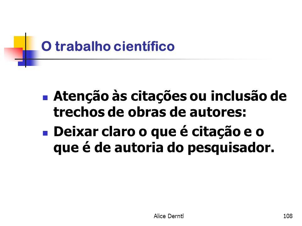 Alice Derntl108 O trabalho científico Atenção às citações ou inclusão de trechos de obras de autores: Deixar claro o que é citação e o que é de autori