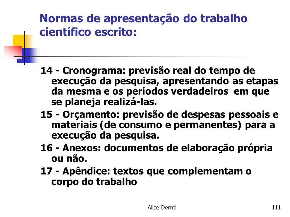 Alice Derntl111 Normas de apresentação do trabalho científico escrito: 14 - Cronograma: previsão real do tempo de execução da pesquisa, apresentando a