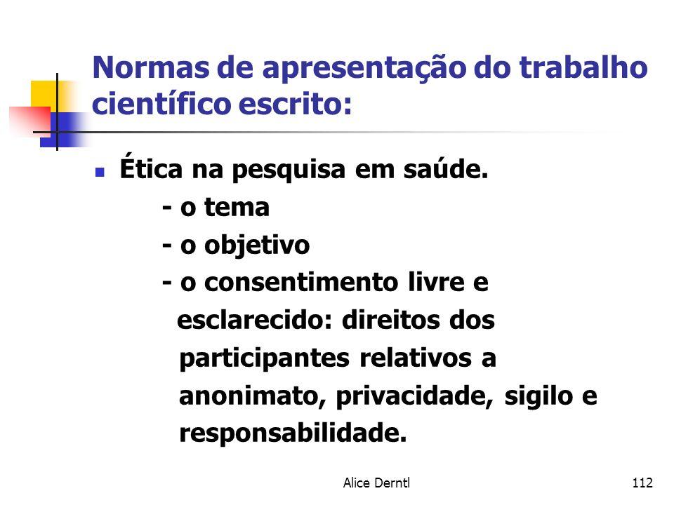 Alice Derntl112 Normas de apresentação do trabalho científico escrito: Ética na pesquisa em saúde. - o tema - o objetivo - o consentimento livre e esc