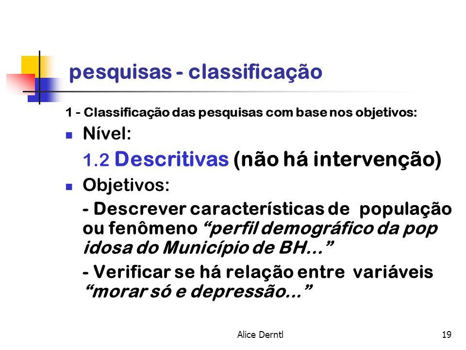 Alice Derntl19 pesquisas - classificação 1 - Classificação das pesquisas com base nos objetivos: Nível: 1.2 Descritivas (não há intervenção) Objetivos
