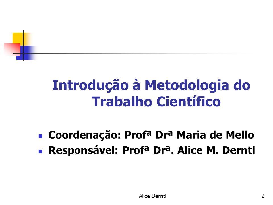 Alice Derntl2 Introdução à Metodologia do Trabalho Científico Coordenação: Profª Drª Maria de Mello Responsável: Profª Drª. Alice M. Derntl