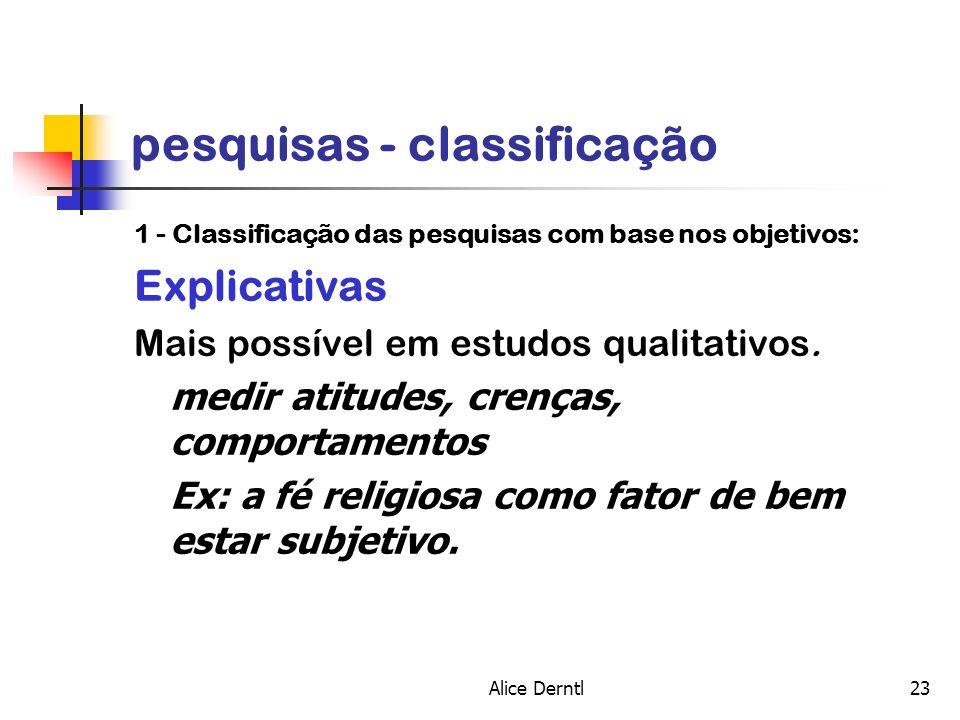 Alice Derntl23 pesquisas - classificação 1 - Classificação das pesquisas com base nos objetivos: Explicativas Mais possível em estudos qualitativos. m