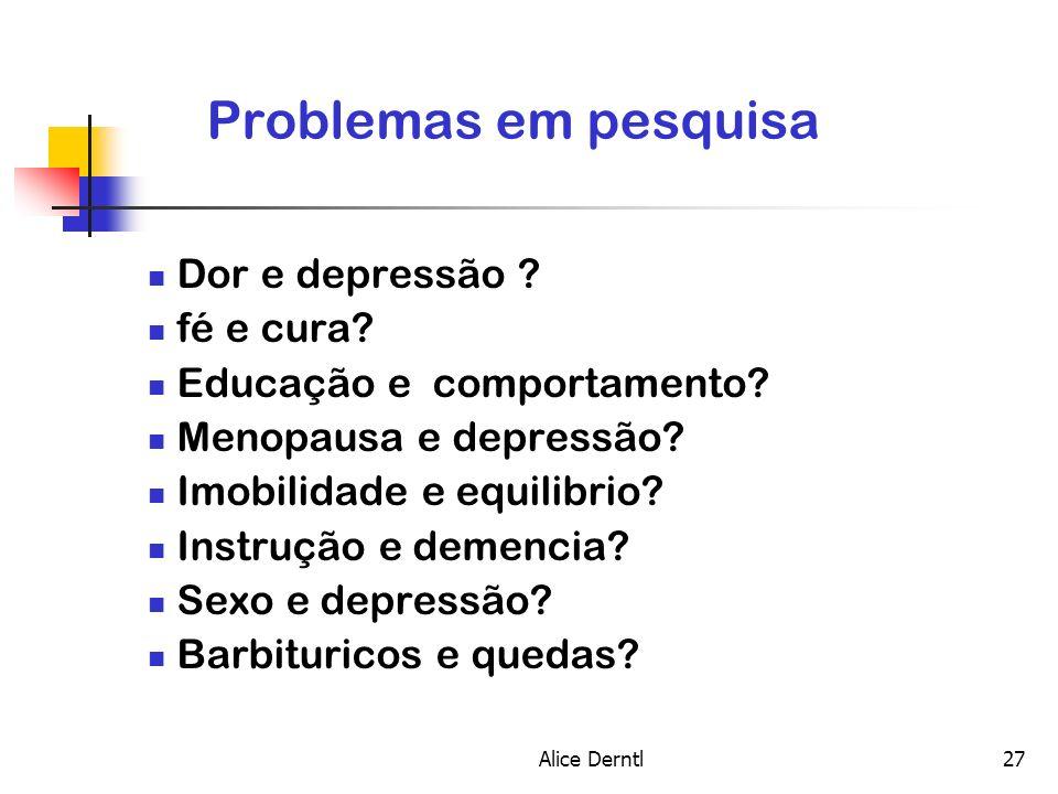 Alice Derntl27 Problemas em pesquisa Dor e depressão ? fé e cura? Educação e comportamento? Menopausa e depressão? Imobilidade e equilibrio? Instrução