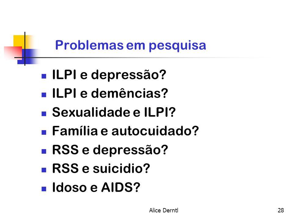 Alice Derntl28 Problemas em pesquisa ILPI e depressão? ILPI e demências? Sexualidade e ILPI? Família e autocuidado? RSS e depressão? RSS e suicidio? I