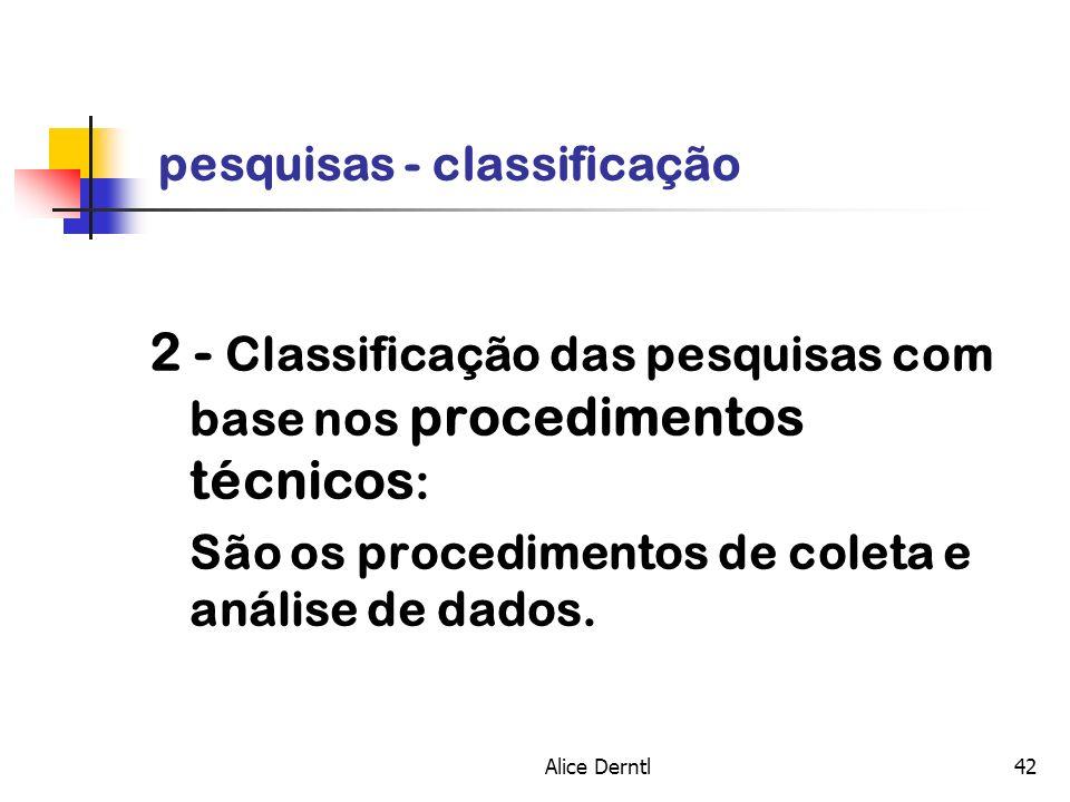 Alice Derntl42 pesquisas - classificação 2 - Classificação das pesquisas com base nos procedimentos técnicos : São os procedimentos de coleta e anális