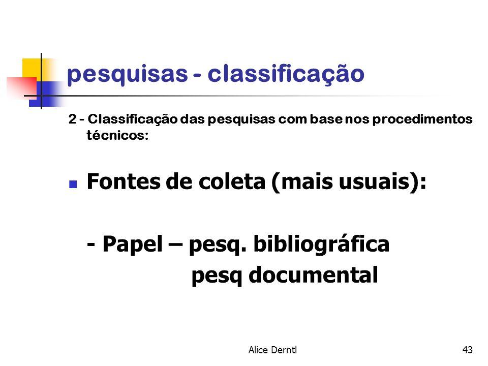 Alice Derntl43 pesquisas - classificação 2 - Classificação das pesquisas com base nos procedimentos técnicos: Fontes de coleta (mais usuais): - Papel